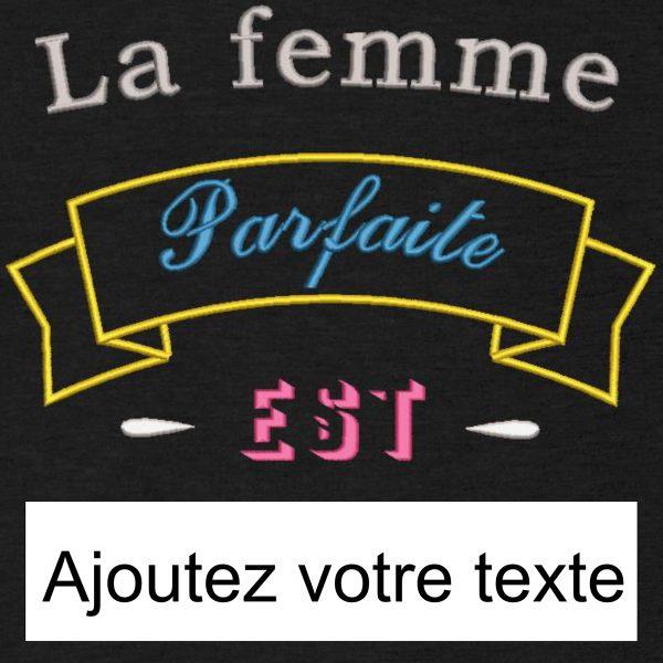 Motif de broderie machine La femme parfaite est...Vous pouvez ajouter votre texte en dessous par exemple : Française,Belge,Suisse ...